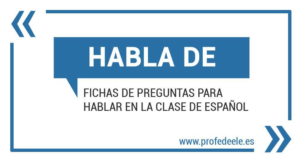 3d30e5682 Habla de  Preguntas para hablar en clase de español » ProfeDeELE.es