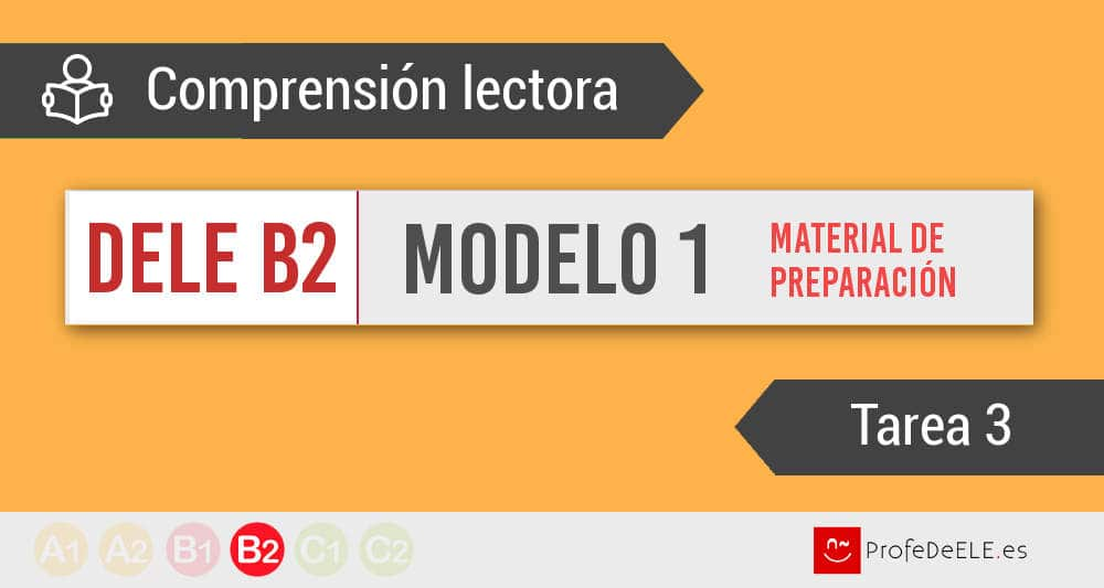 Dele B2 Comprensión Lectora Tarea 3 Modelo 1 Profedeelees