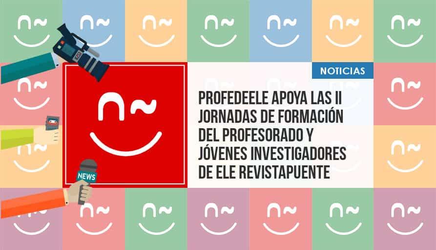 ProfeDeELE apoya las II Jornadas de formación del profesorado y jóvenes investigadores de ELE RevistaPuente