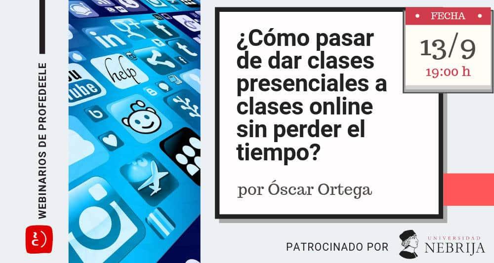 Webinario Óscar Ortega - ¿Cómo pasar de dar clases precenciales a clases online sin perder tiempo?